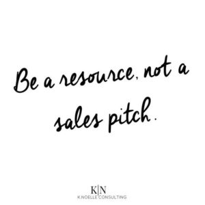 Be a resource not a salespitch